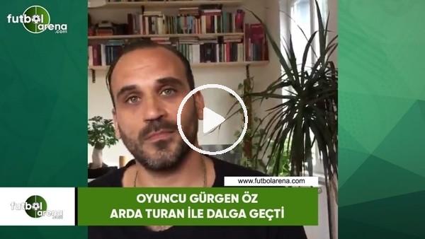 'Oyuncu Gürgen Öz, Arda Turan ile dalga geçti