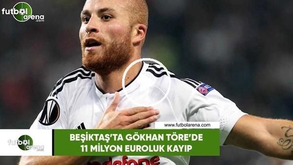 'Beşiktaş'ta Gökhan Töre'de 11 milyon euroluk kayıp