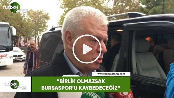 """'Ali Ay: """"Birlik olmazsak Bursaspor'u kaybedeceğiz"""""""