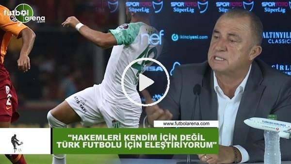 """'Fatih Terim: """"Hakemleri kendim için değil Türk futbolu için eleştiriyorum"""""""