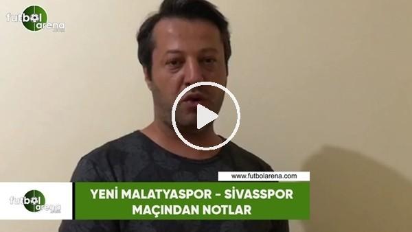 'Yeni Malatyaspor - Sivasspor maçından notlar