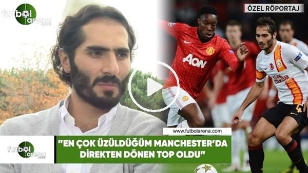 """'Hamit Altıntop: """"En çok üzüldüğüm Manchester'da direkten dönen top oldu"""""""