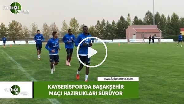 Kayserispor'da Başakşehir maçı hazırlıkları sürüyor