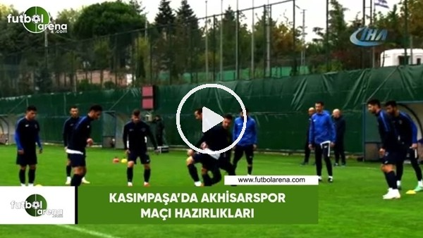 'Kasımpaşa'da Akhisarspor maçı hazırlıkları