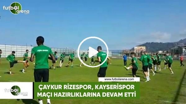 'Çaykur Rizespor, Kayserispor maçı hazırlıklarına devam etti