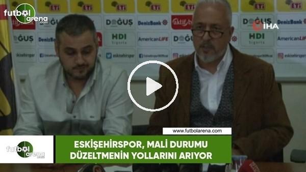 'Eskişehirspor, mali durumu düzeltmenin yollarını arıyor