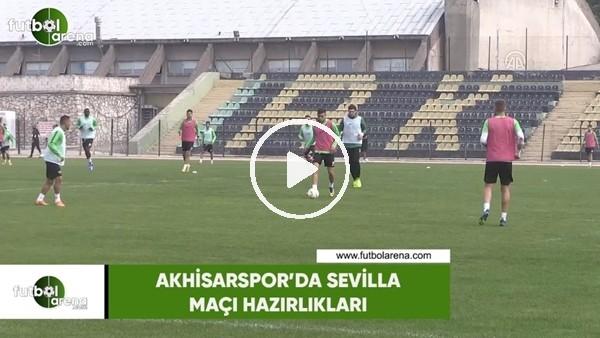 Akhisarspor'da Sevilla maçı hazırlıkları