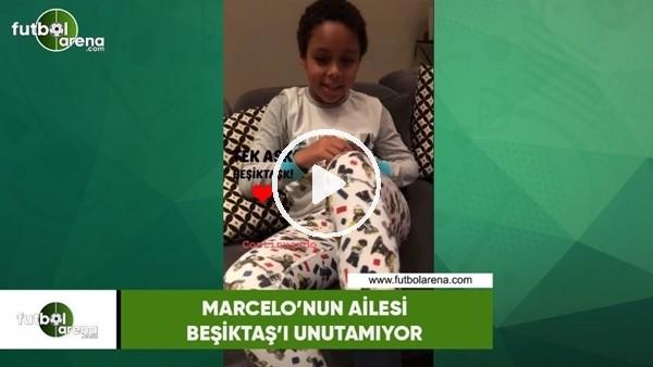 'Marcelo ve ailesi Beşiktaş'ı unutamıyor