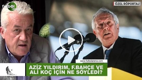 'Aziz Yıldırım, Ali Koç ve Fenerbahçe için ne söyledi?