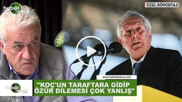 """'Meriç Müldür: """"Ali Koç'un taraftara gidip özür dilemesi çok yanlış"""""""