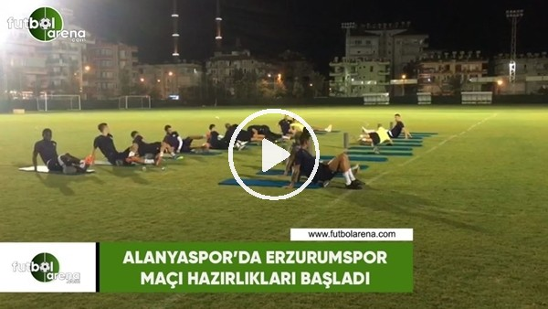'Alanyaspor'da Erzurumspor maçı hazırlıkları başladı