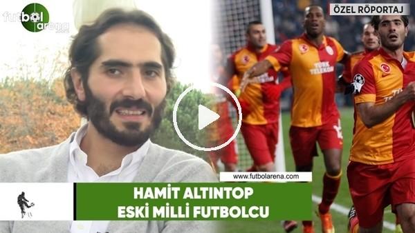 'Hamit Altıntop'dan FutbolArena'ya Galatasaray - Schalke maçı tahmini