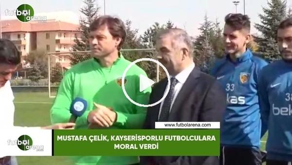 'Mustafa Çelik, Kayserisporlu futbolculara moral verdi