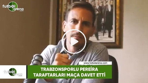 'Trabzonsporlu Pereira taraftarları maça davet etti