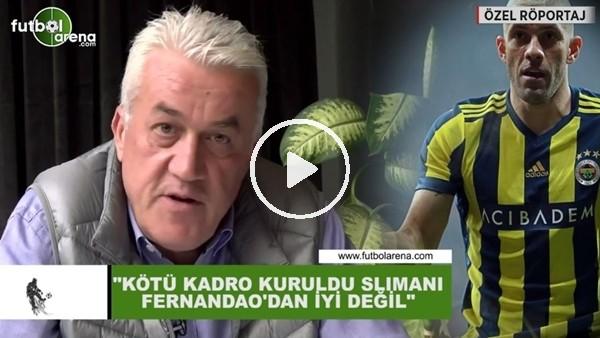 """'Meriç Müldür: """"Kötü kadro kuruldu. Slimani, Fernandao'dan iyi değil"""""""