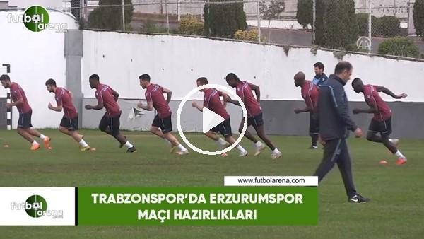 'Trabzonspor'da Erzurumspor maçı hazırlıkları