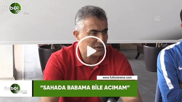 """'Mehmet Altıparmak: """"Sahada babama bile acımam"""""""