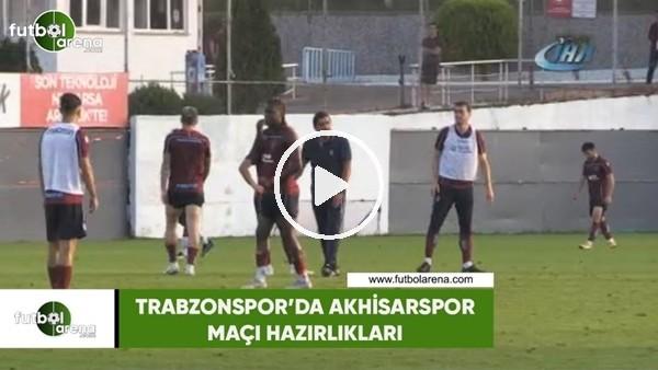 Trabzonspor'da Akhisarspor maçı hazılıkları