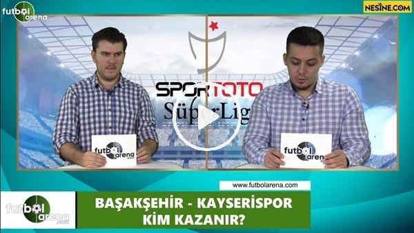 'Başakşehir - Kayserispor maçını kim kazanır?