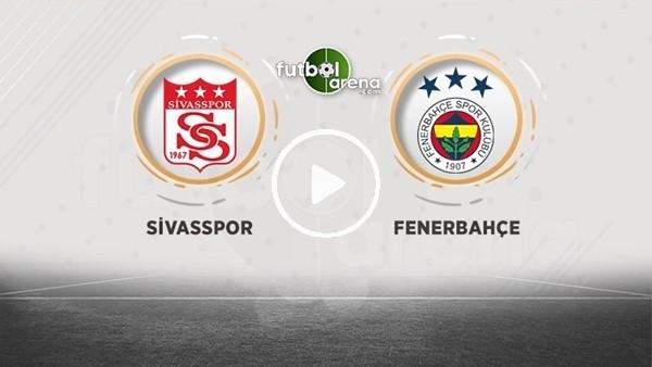'CANLI - Sivasspor - Fenerbahçe maçına doğru.
