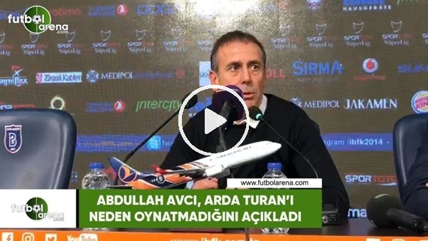 'Abdullah Avcı, Arda Turan'ı neden oynatmadığını açıkladı