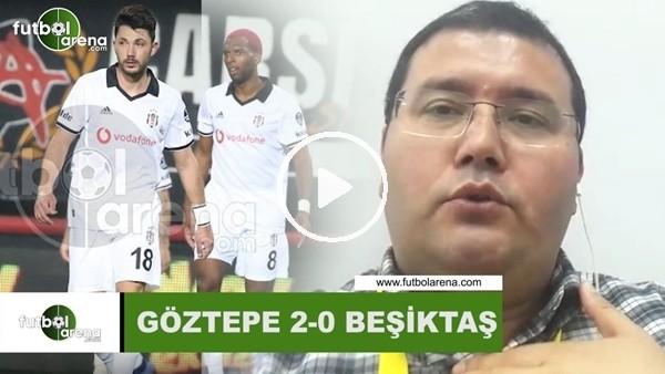 'Göztepe - Beşiktaş maçından notlar
