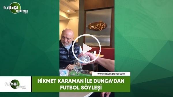 'Hikmet Karaman ile Dunga'dan futbol söyleşisi