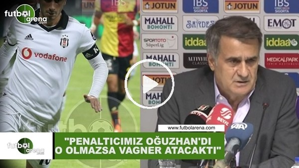 """'Şenol Güneş: """"Penaltıcımız Oğuzhan'dı, o olmazsa Vagner atacaktı"""""""