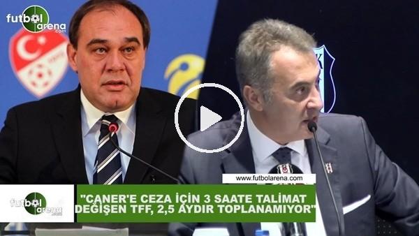 """'Fikret Orman: """"Caner'e ceza için 3 saate talimat değişen TFF, 2,5 aydır toplanamıyor"""""""