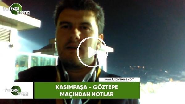 'Kasımpaşa - Göztepe maçından notlar