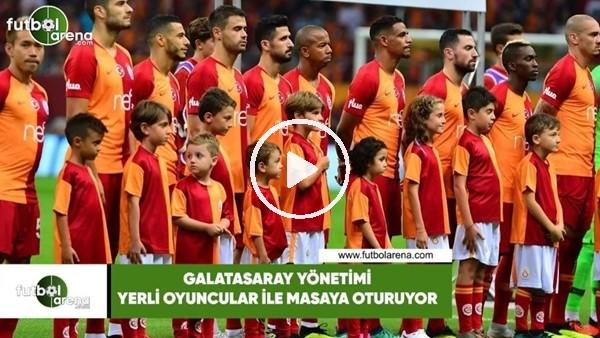 'Galatasaray yönetimi yerli oyuncular ile masaya oturuyor