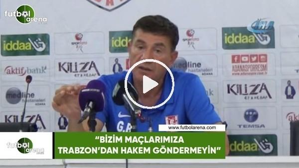 """'Giray Bulak: """"Bizim maçlarımıza Trabzon'dan hakem göndermeyin"""""""