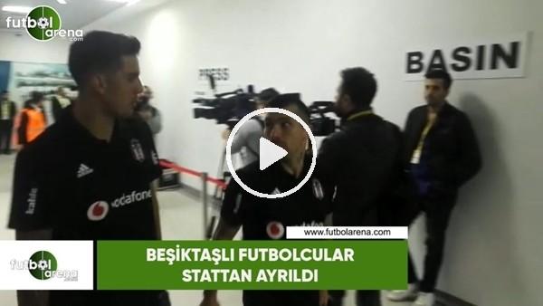 'Beşiktaşlı futbolcular stattan ayrıldı
