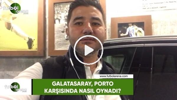 'Galatasaray, Porto karşısında nasıl oynadı?