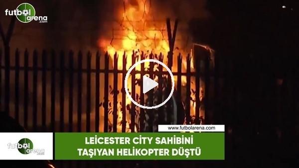 Leicester City sahibini taşıyan helikopterin yeni görüntüleri