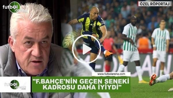 """'Meriç Müldür: """"Fenerbahçe'nin geçen seneki kadrosu daha iyiydi"""""""