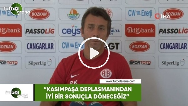 """Bülent Korkmaz: """"Kasımpaşa deplasmanından iyi bir sonuçla dönceğiz"""""""