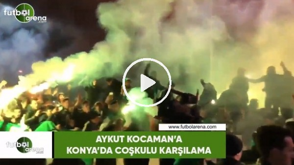 'Aykut Kocaman'a Konya'da coşkulu karşılama