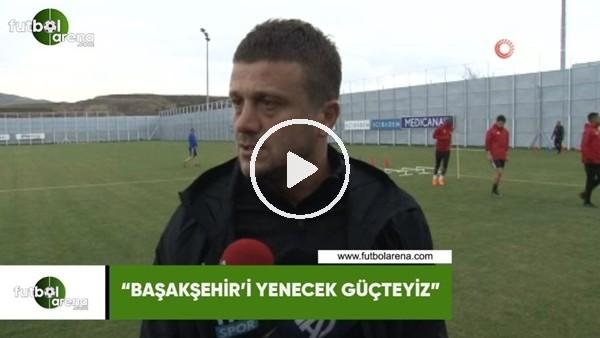 """'Hakan Keleş: """"Başakşehir'i yenecek güçteyiz"""""""