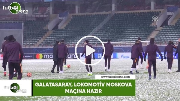 'Galatasaray, Lokomotiv Moskova maçına hazır