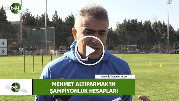 'Mehmet Altıparmak'ın şampiyonluk hesapları