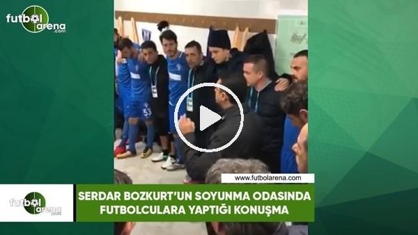 'Serdar Bozkurt'un soyunma odasında futbolculara yaptığı konuşma