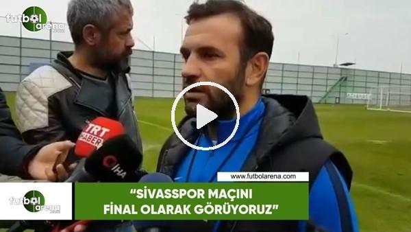 """'Okan Buruk: """"Sivasspor maçını final olarak görüyoruz"""""""