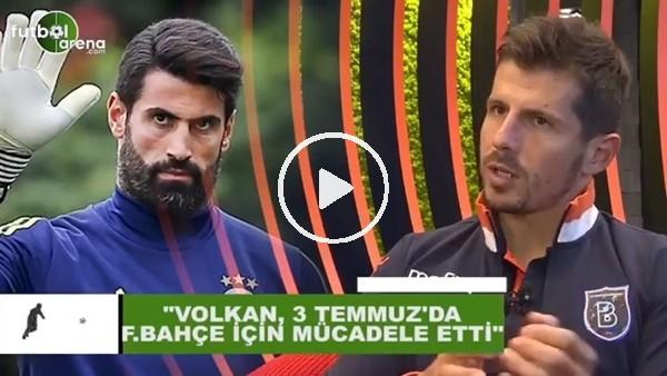 """'Emre Belözoğlu: """"Volkan Demirel, 3 Temmuz'da Fenerbahçe için mücadele etti"""""""
