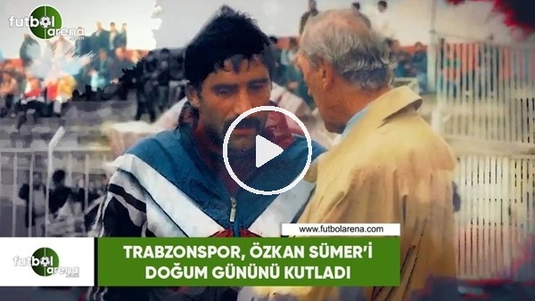 'Trabzonspor, Özkan Sümer'in doğum gününü kutladı