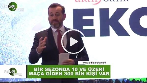"""'Aktif Bank Genel Müdürü Serdar Sümer: """"Bir sezonda 10 ve üzeri maça giden 300 bin kişi var"""""""