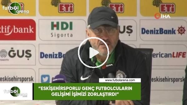 """'Mustafa Reşit Akçay: """"Eskişehirsporlu genç futbolcuların gelişimi işimizi zorlaştırdı"""""""