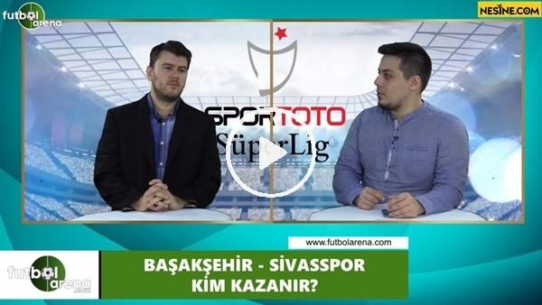 'Başakşehir - Sivasspor maçını kim kazanır?