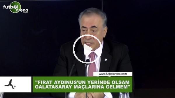 """'Mustafa Cengiz: """"Fırat Aydınus'un yerinde olsam Galatasaray maçlarına gelmem"""""""