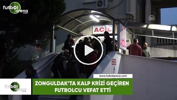 'Zonguldak'ta kalp krizi geçiren futbolcu vefat etti